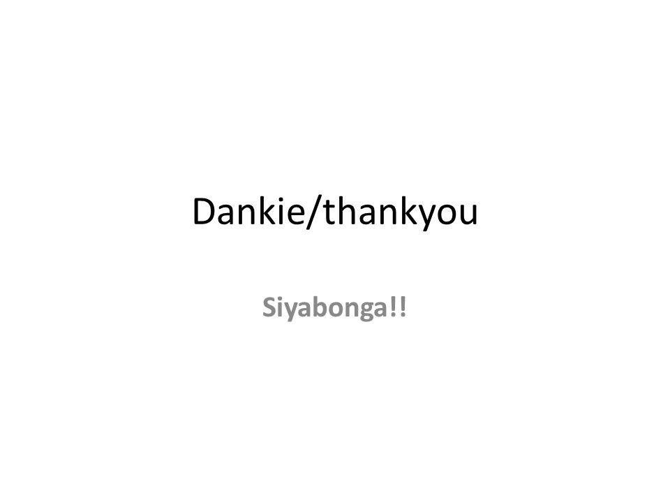 Dankie/thankyou Siyabonga!!