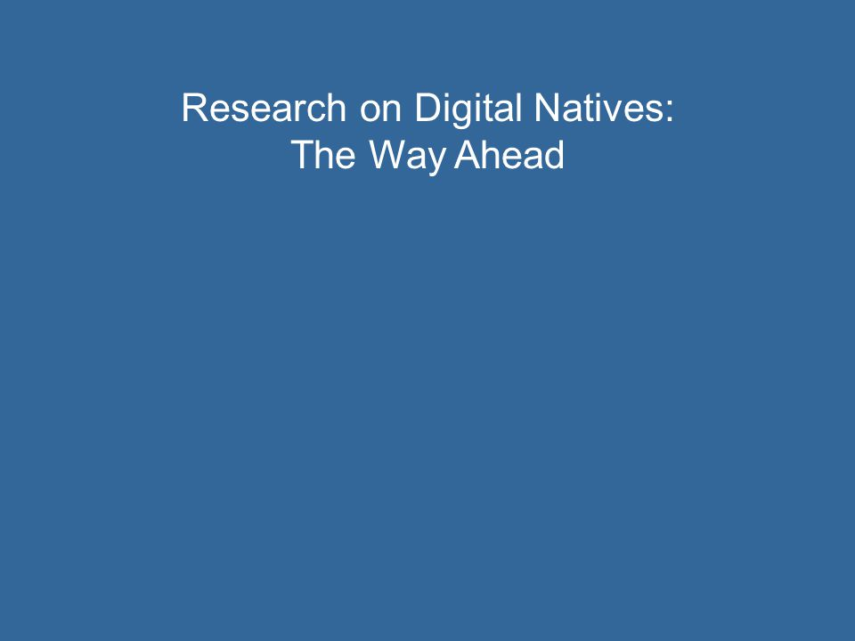 Research on Digital Natives: The Way Ahead