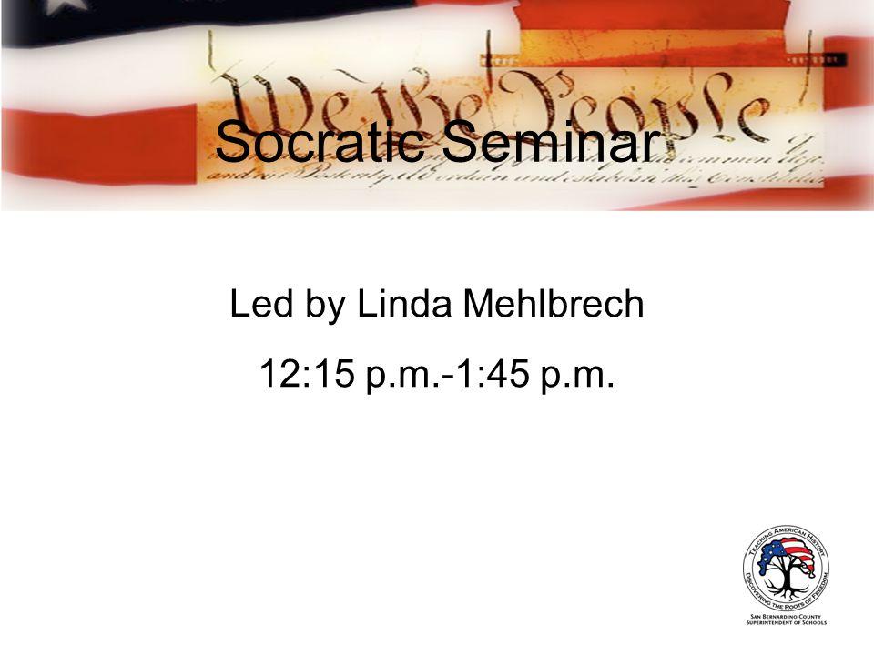 Socratic Seminar Led by Linda Mehlbrech 12:15 p.m.-1:45 p.m.