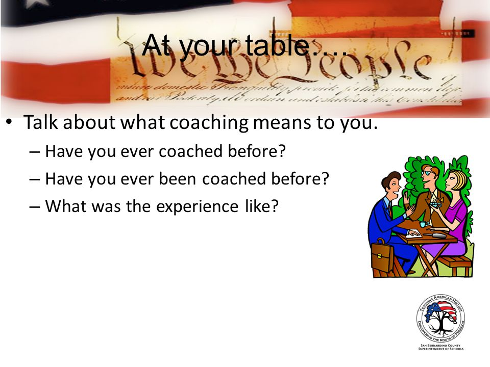 At your table…. Talk about what coaching means to you.