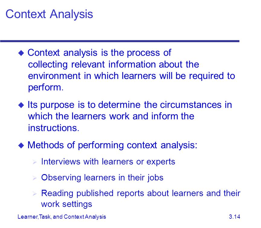 Learner,Task, and Context Analysis 3.14  Context analysis is the process of collecting relevant information about the environment in which learners w