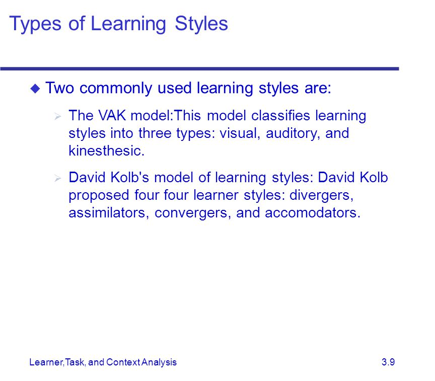 Learner,Task, and Context Analysis 3.9  Two commonly used learning styles are:  The VAK model:This model classifies learning styles into three types