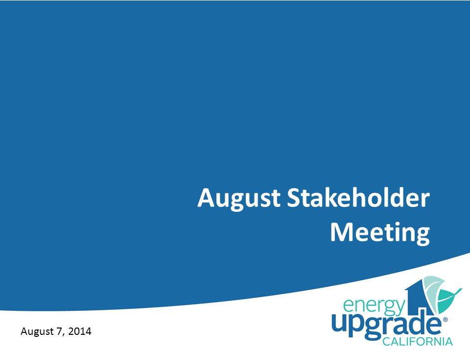 August Stakeholder Meeting August 7, 2014