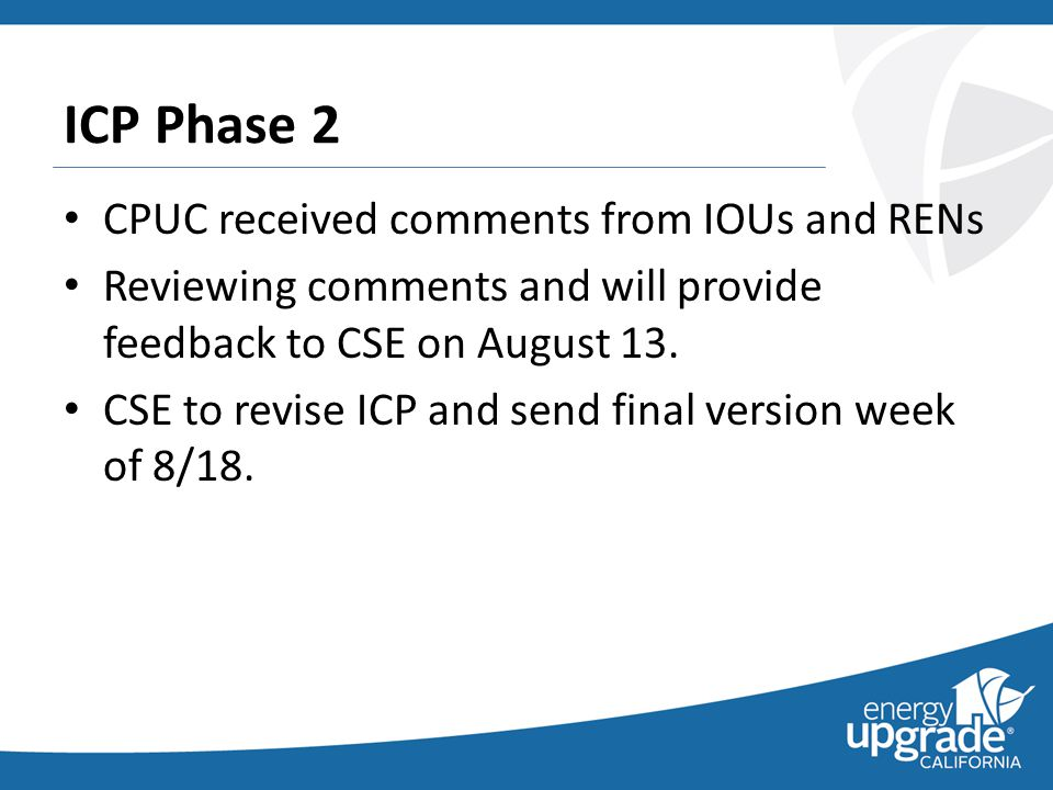CPUC received comments from IOUs and RENs Reviewing comments and will provide feedback to CSE on August 13.