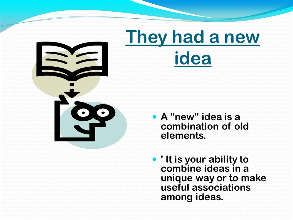 A new idea is a combination of old elements.