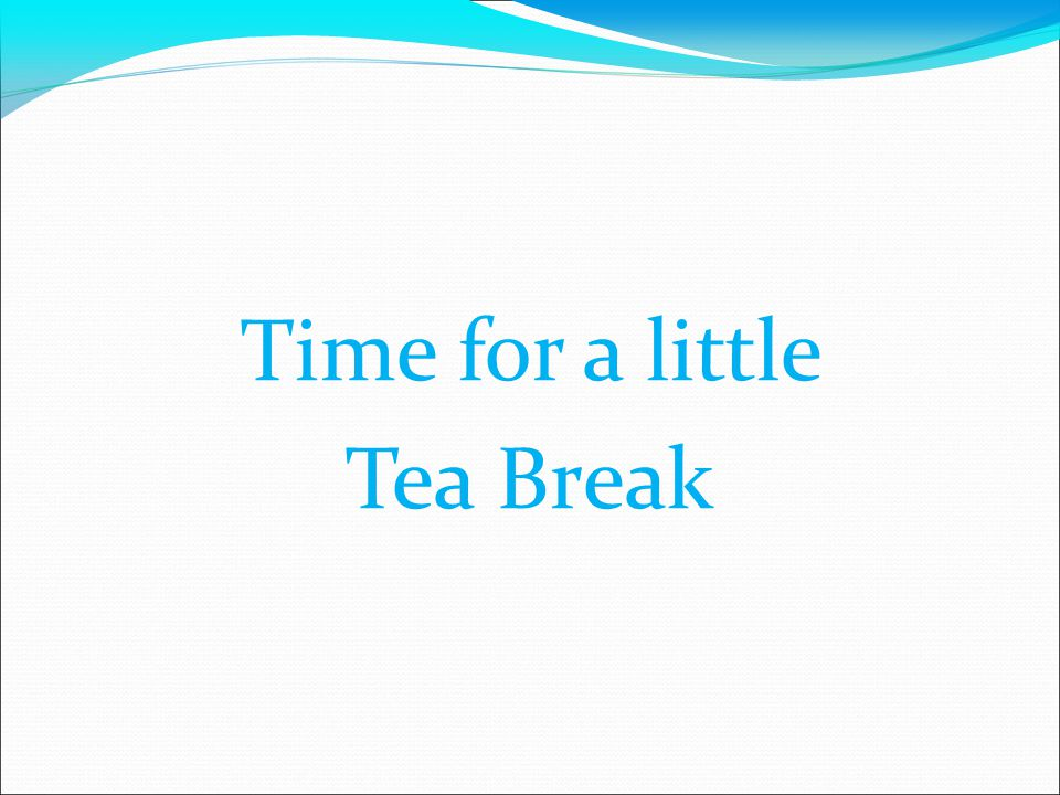 Time for a little Tea Break