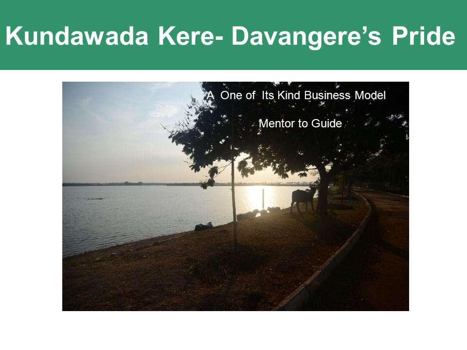 Kundawada Kere- Davangere's Pride Innovation comes out of Passion and Clarity of Purpose A One of Its Kind Business Model Mentor to Guide