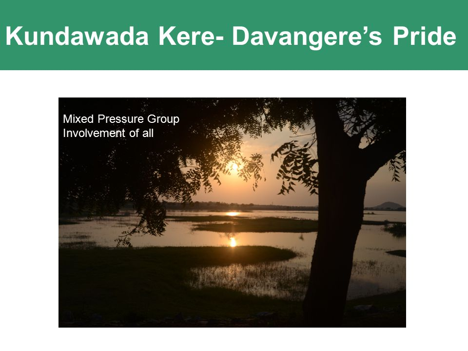 Kundawada Kere- Davangere's Pride Mixed Pressure Group Involvement of all