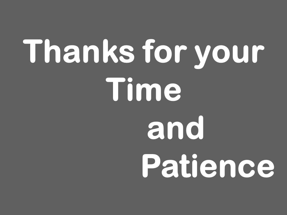 Thanks for your Time and Patience