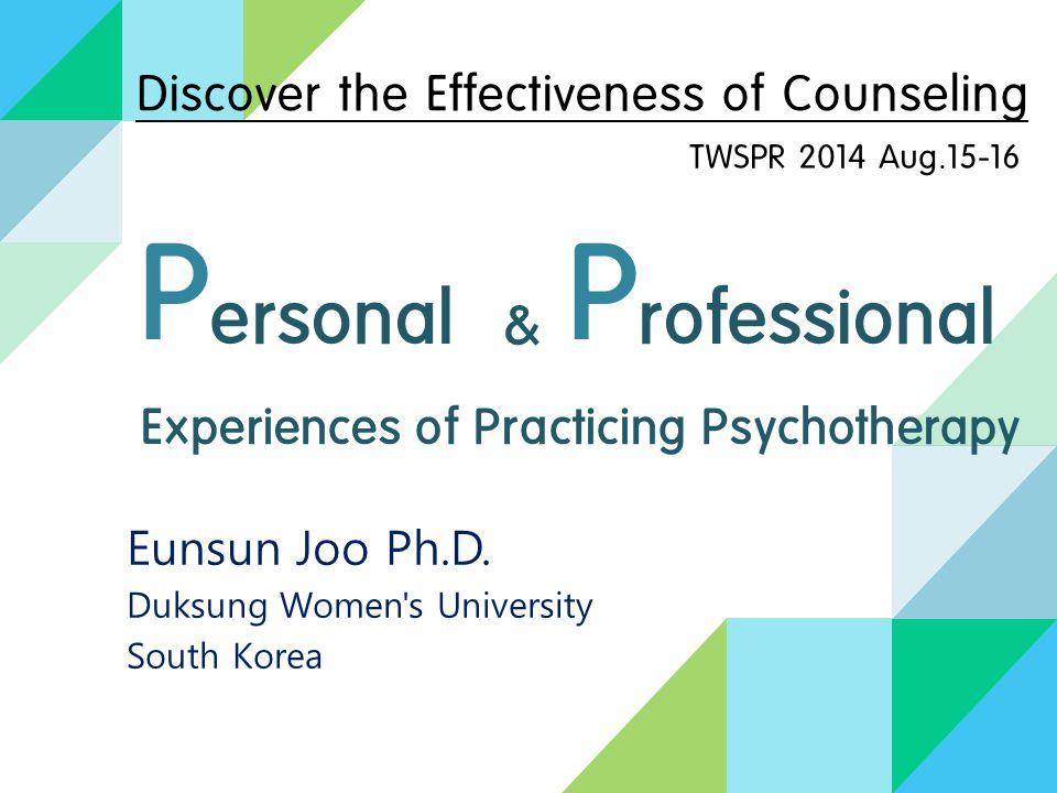 Experiences of Practicing Psychotherapy Eunsun Joo Ph.D.