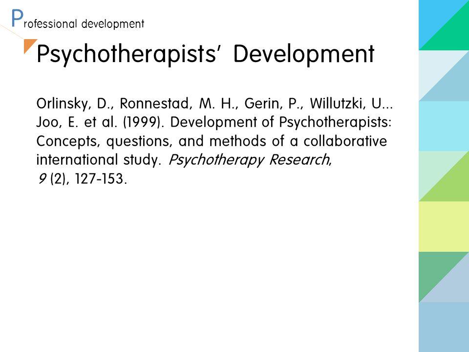 P rofessional development Psychotherapists ' Development Orlinsky, D., Ronnestad, M.