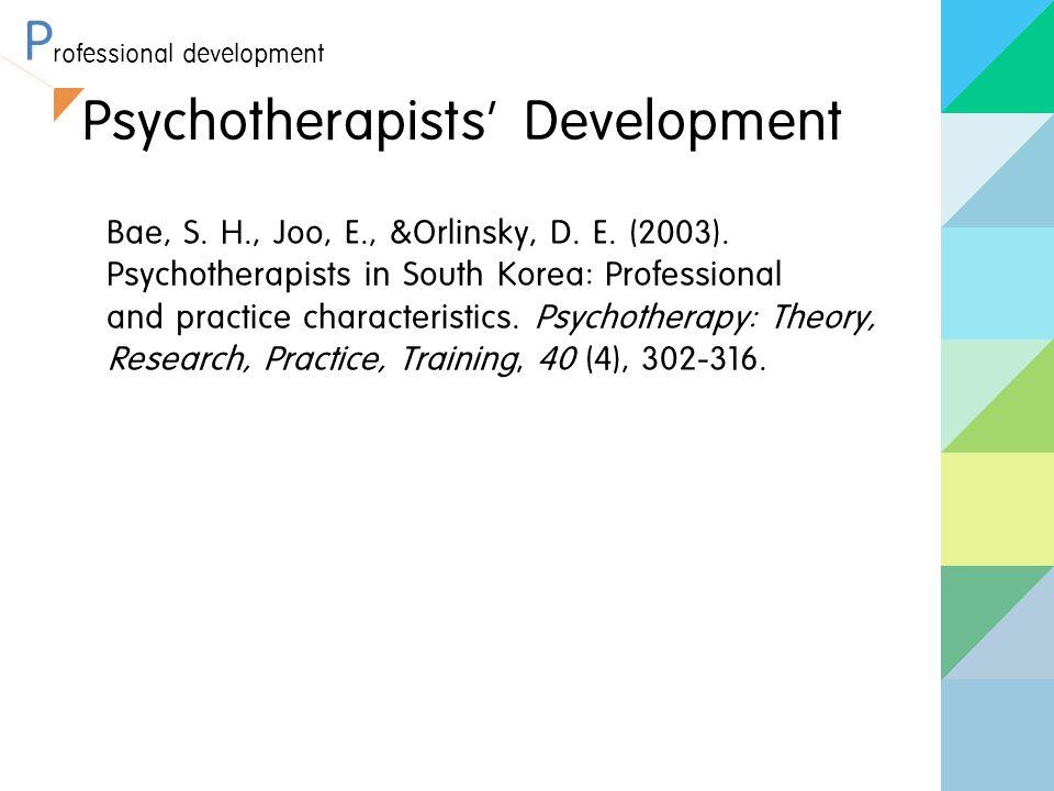 P rofessional development Bae, S. H., Joo, E., &Orlinsky, D.