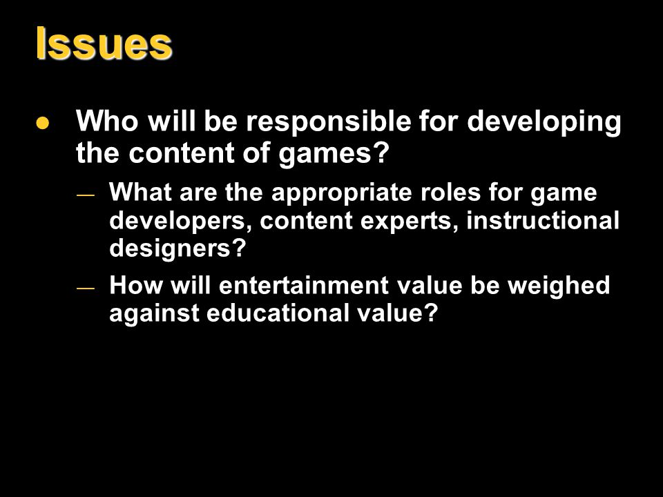 Issues Who will be responsible for developing the content of games.