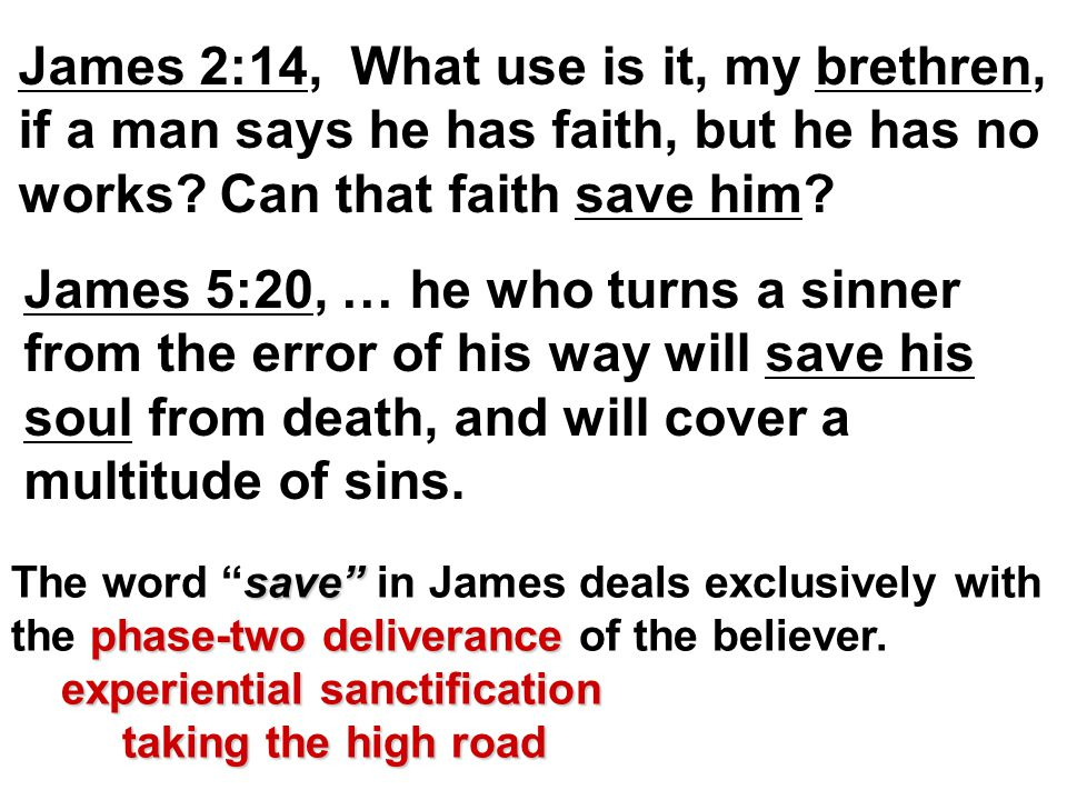 James 5:20, … he who turns a sinner from the error of his way will save his soul from death, and will cover a multitude of sins.