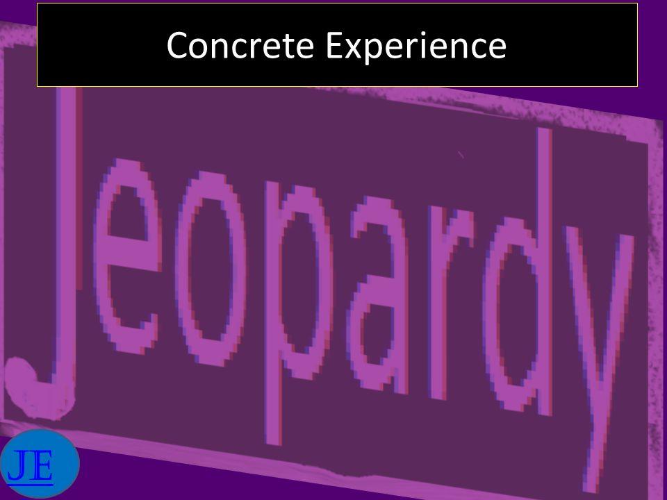 Concrete Experience Je o p a r d y E x pe ri e n ti a l Le a r n i n g B a si c. pp t x