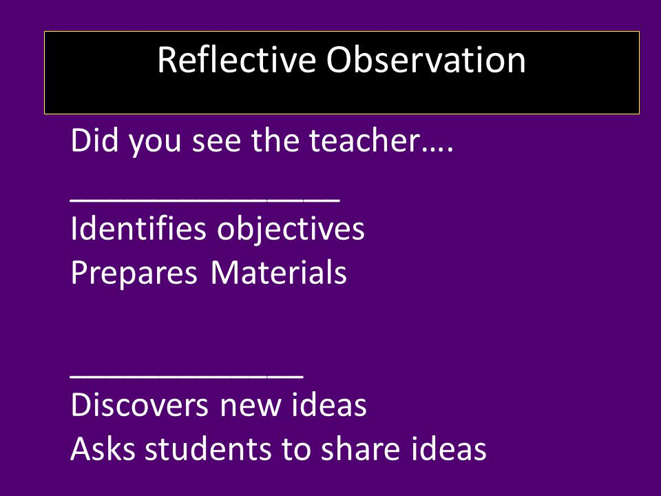 Reflective Observation Did you see the teacher….