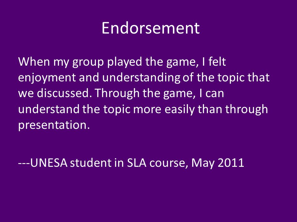 Endorsement When my group played the game, I felt enjoyment and understanding of the topic that we discussed.