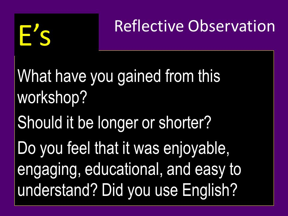 What have you gained from this workshop. Should it be longer or shorter.
