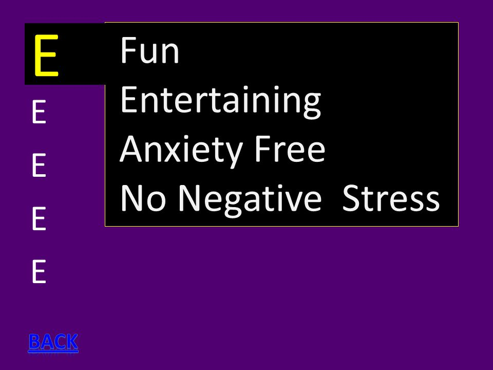 EEEEEEEE Fun Entertaining Anxiety Free No Negative Stress E