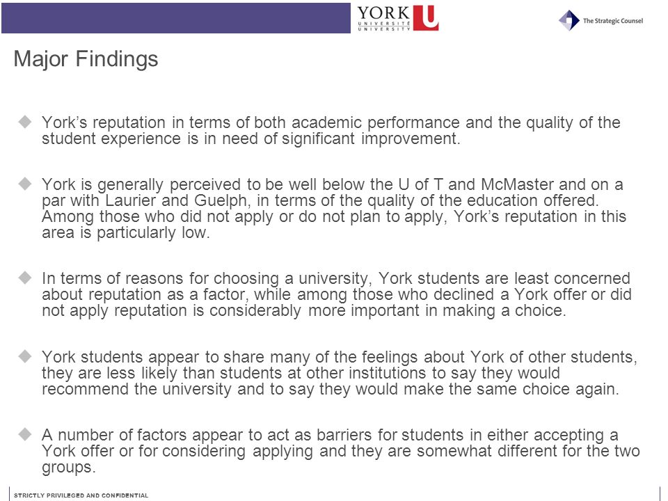 STRICTLY PRIVILEGED AND CONFIDENTIAL Major Findings  York's reputation in terms of both academic performance and the quality of the student experienc
