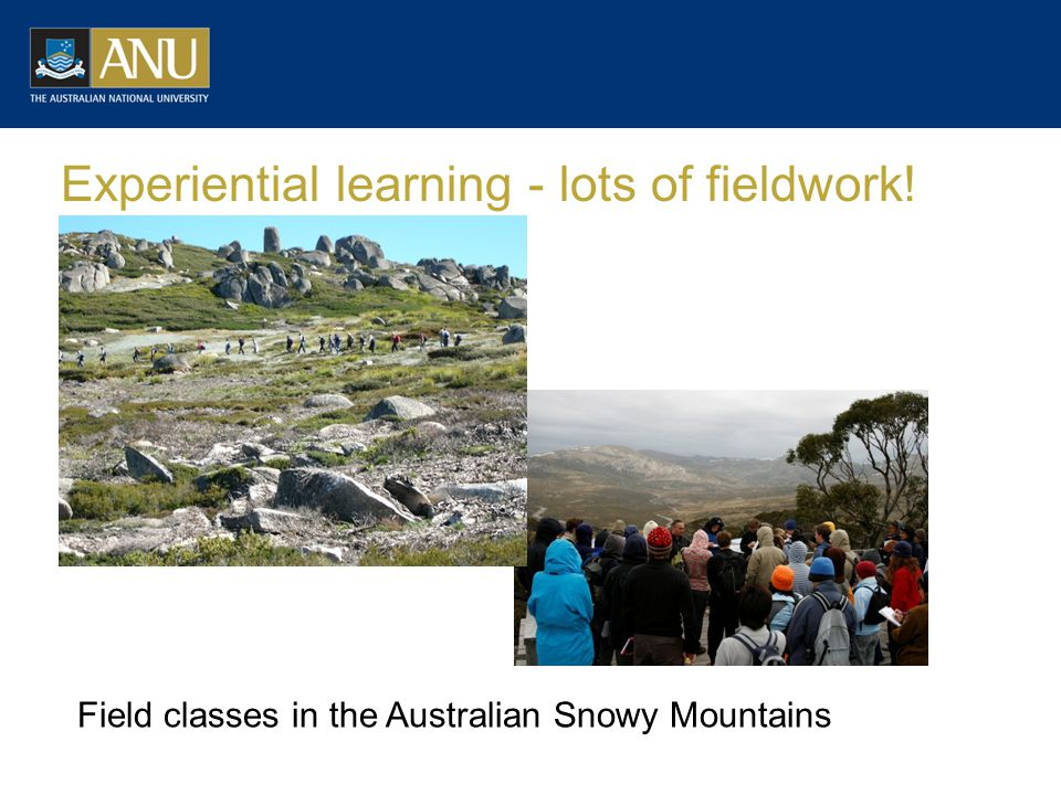 Experiential learning - lots of fieldwork! Field classes in the Australian Snowy Mountains