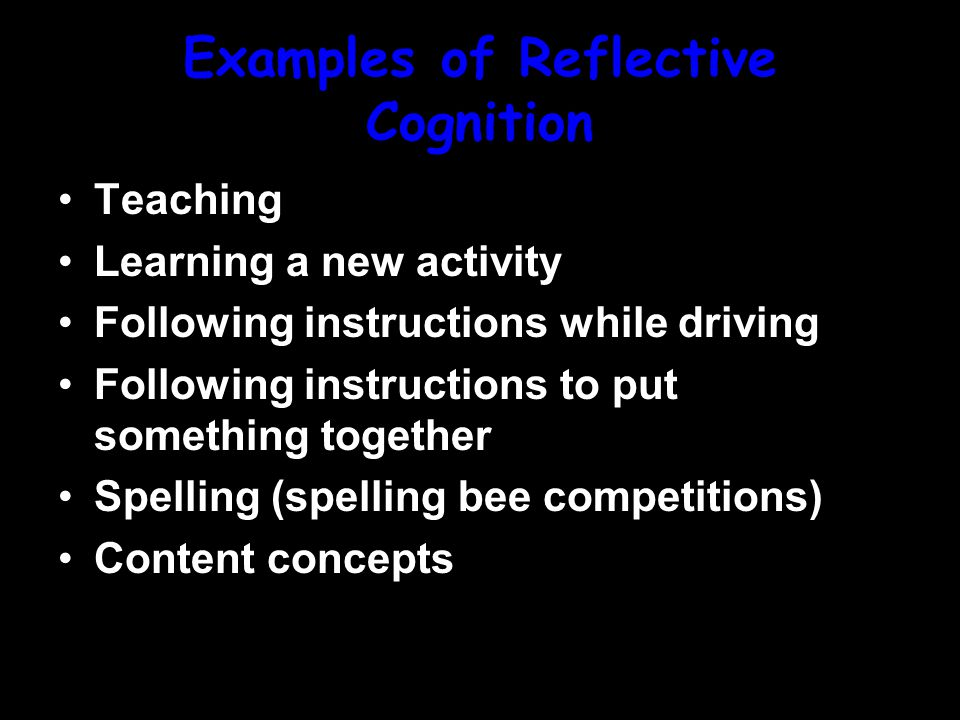 Reflective Cognition Analyzing and thinking about a task The Restructuring part of learning Less time is typically spent here Must use thinking skills to complete the task