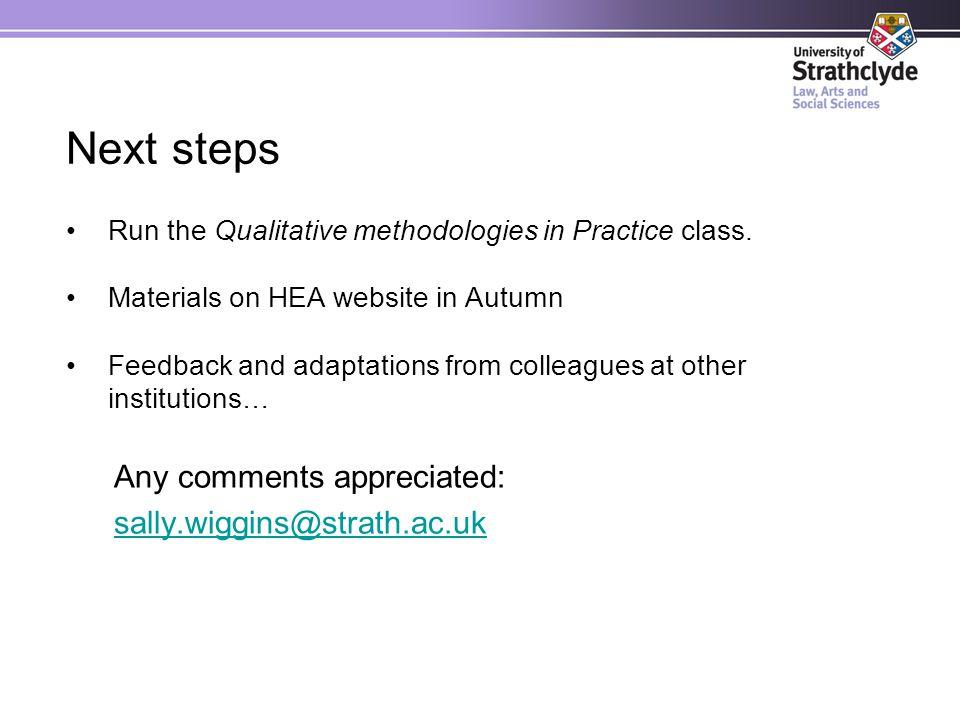 Next steps Run the Qualitative methodologies in Practice class.