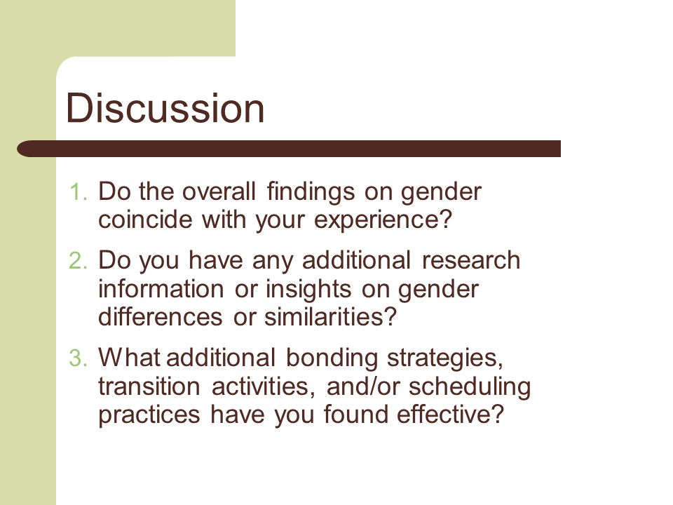 Discussion  Do the overall findings on gender coincide with your experience.