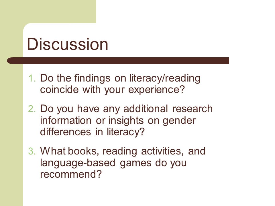 Discussion  Do the findings on literacy/reading coincide with your experience.