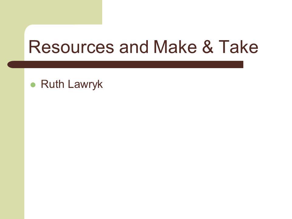 Resources and Make & Take Ruth Lawryk