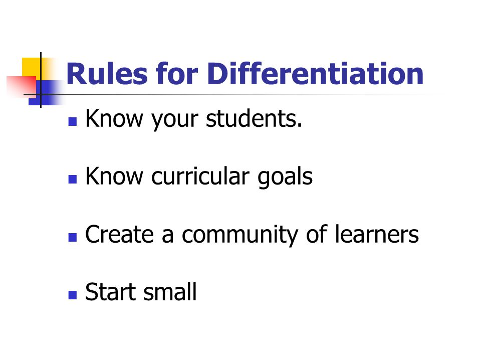 Rules for Differentiation Know your students.
