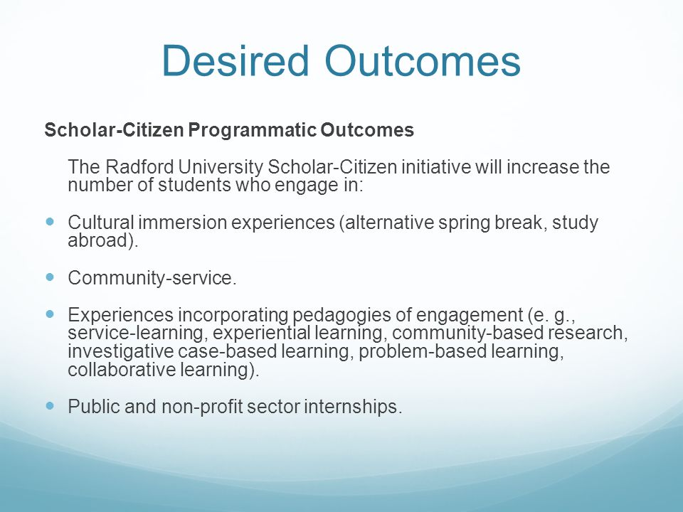 Desired Outcomes Scholar-Citizen Programmatic Outcomes The Radford University Scholar-Citizen initiative will increase the number of students who enga