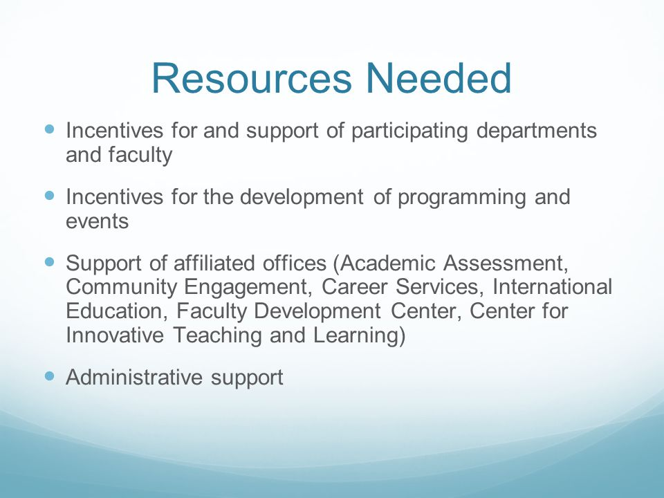 Resources Needed Incentives for and support of participating departments and faculty Incentives for the development of programming and events Support