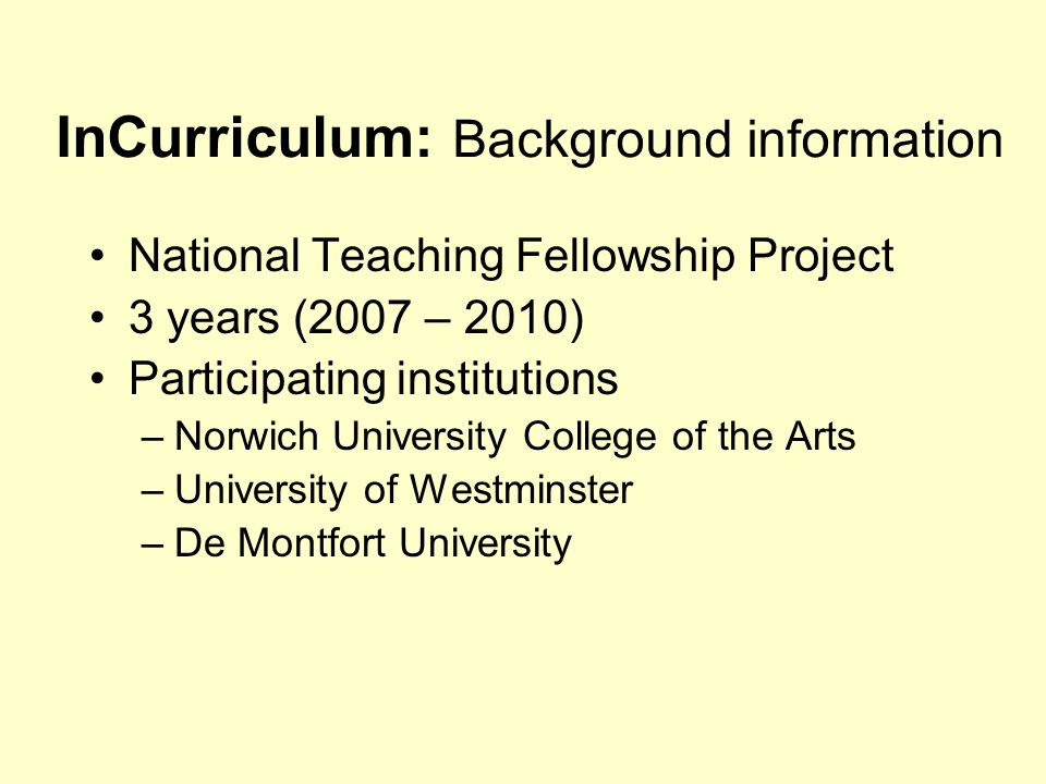 InCurriculum: Aims Mainstreaming 'SpLD-friendly' practice To modify 3 modules at each institution, deliver & evaluate Dissemination of inclusive practice in course delivery & assessment To develop guidelines and tools for lecturers