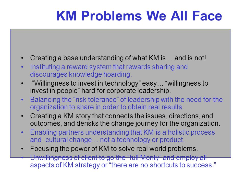 KM Problems We All Face Creating a base understanding of what KM is… and is not.