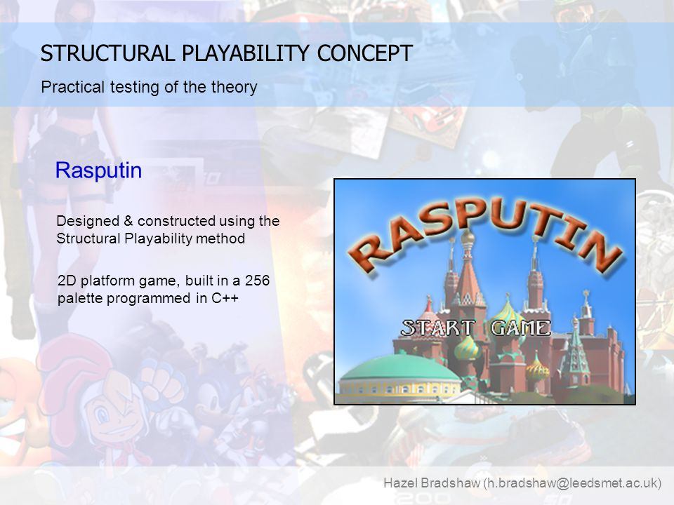 Hazel Bradshaw (h.bradshaw@leedsmet.ac.uk) STRUCTURAL PLAYABILITY CONCEPT Gameplay as a learning experience Phases of Skill Learning map of playability/game structure