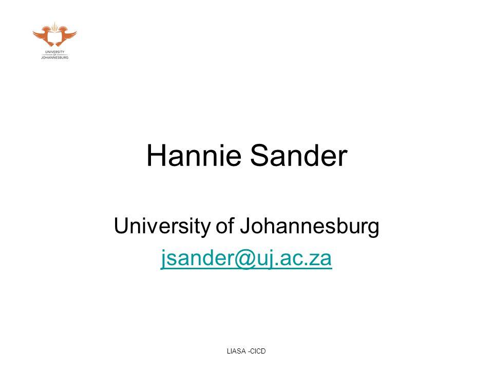 LIASA -CICD Hannie Sander University of Johannesburg jsander@uj.ac.za