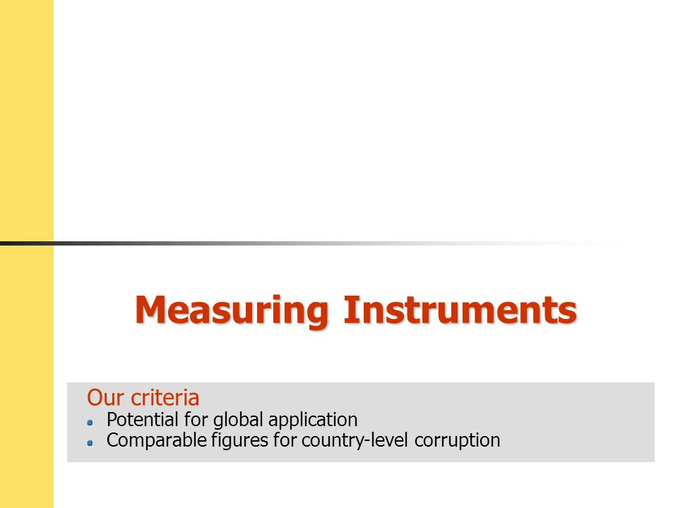 Measuring Instruments Our criteria Potential for global application Comparable figures for country-level corruption