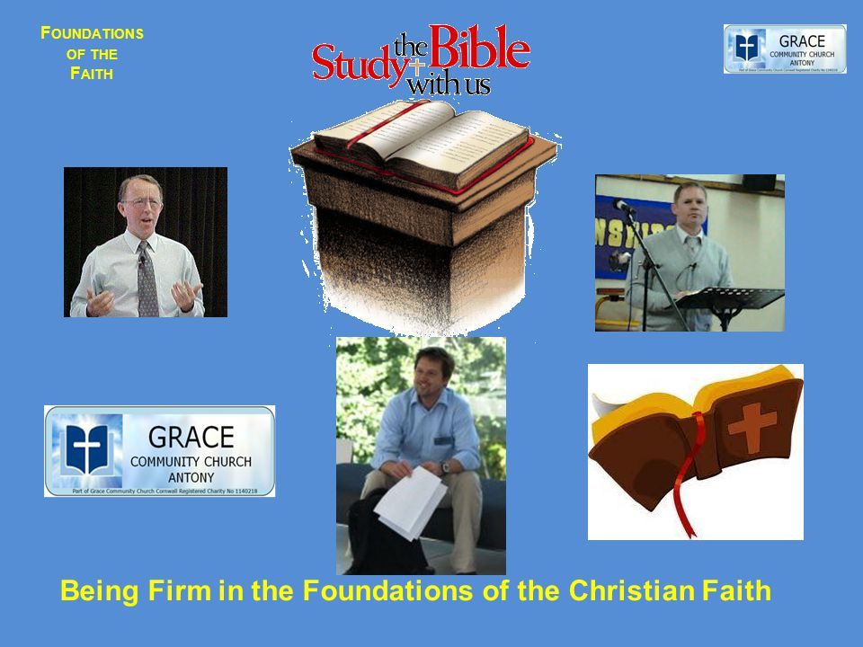 F OUNDATIONS OF THE F AITH Gripping The Sword The Bible- GW Mar Proofs & -isms The Trinity - GW Apl Abba Father God The Father - AG May Saviour not Super-star God the Son - GWJune Who .
