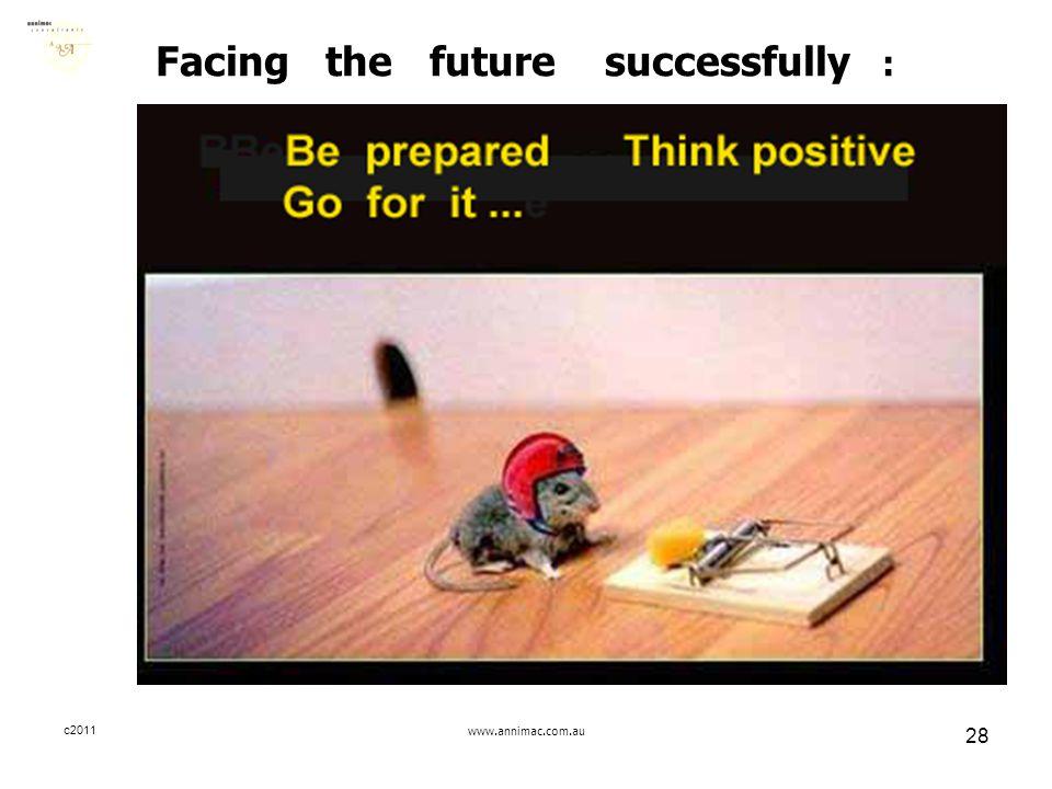 c2011www.annimac.com.au 28 Facing the future successfully :