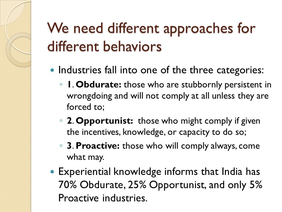 We need different approaches for different behaviors Industries fall into one of the three categories: ◦ 1.