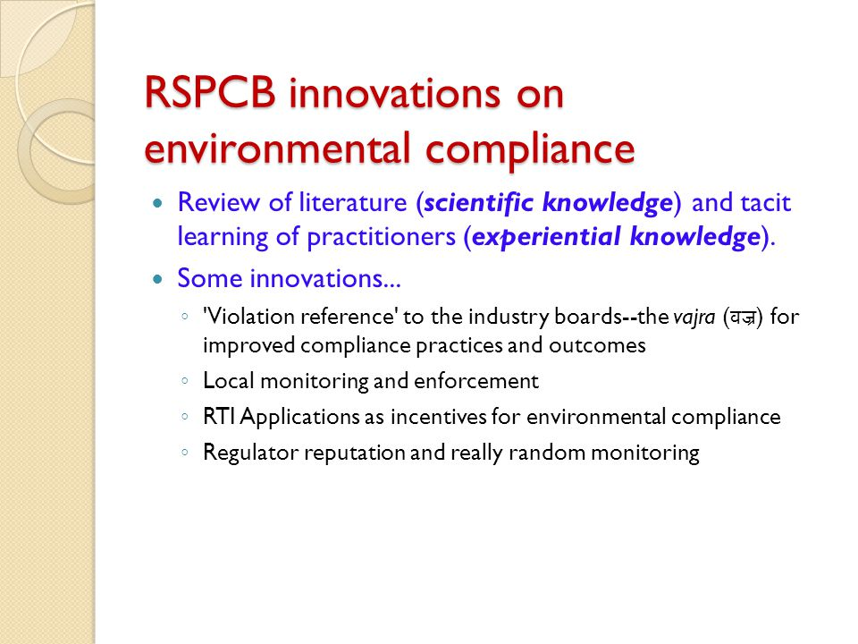 RSPCB innovations on environmental compliance Review of literature (scientific knowledge) and tacit learning of practitioners (experiential knowledge).