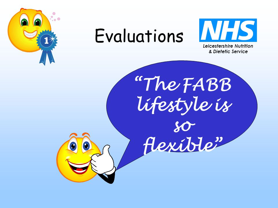 Leicestershire Nutrition & Dietetic Service Evaluations The FABB lifestyle is so flexible