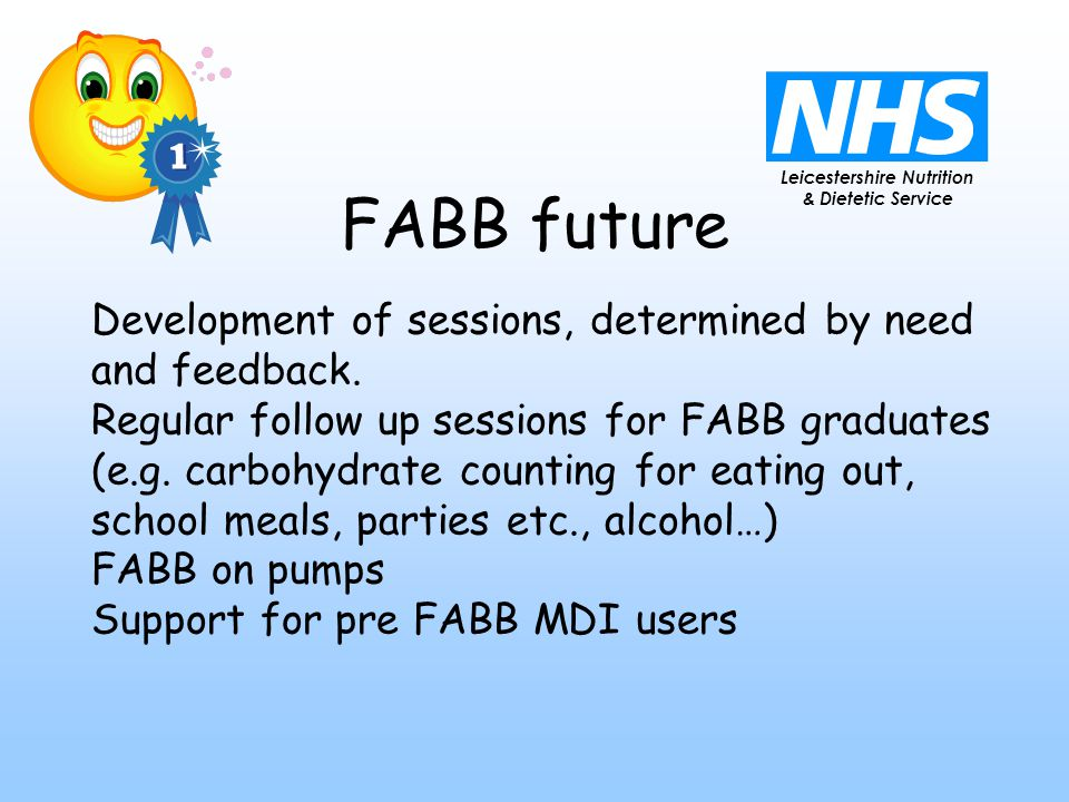 Leicestershire Nutrition & Dietetic Service FABB future Development of sessions, determined by need and feedback.