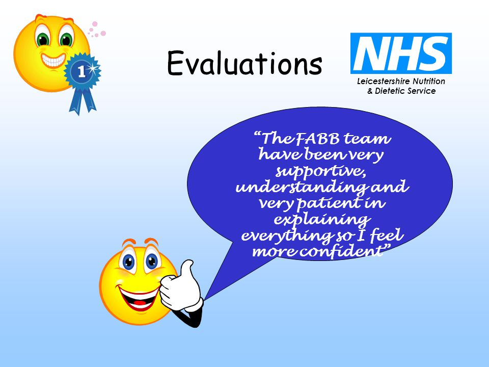 Leicestershire Nutrition & Dietetic Service Evaluations The FABB team have been very supportive, understanding and very patient in explaining everything so I feel more confident