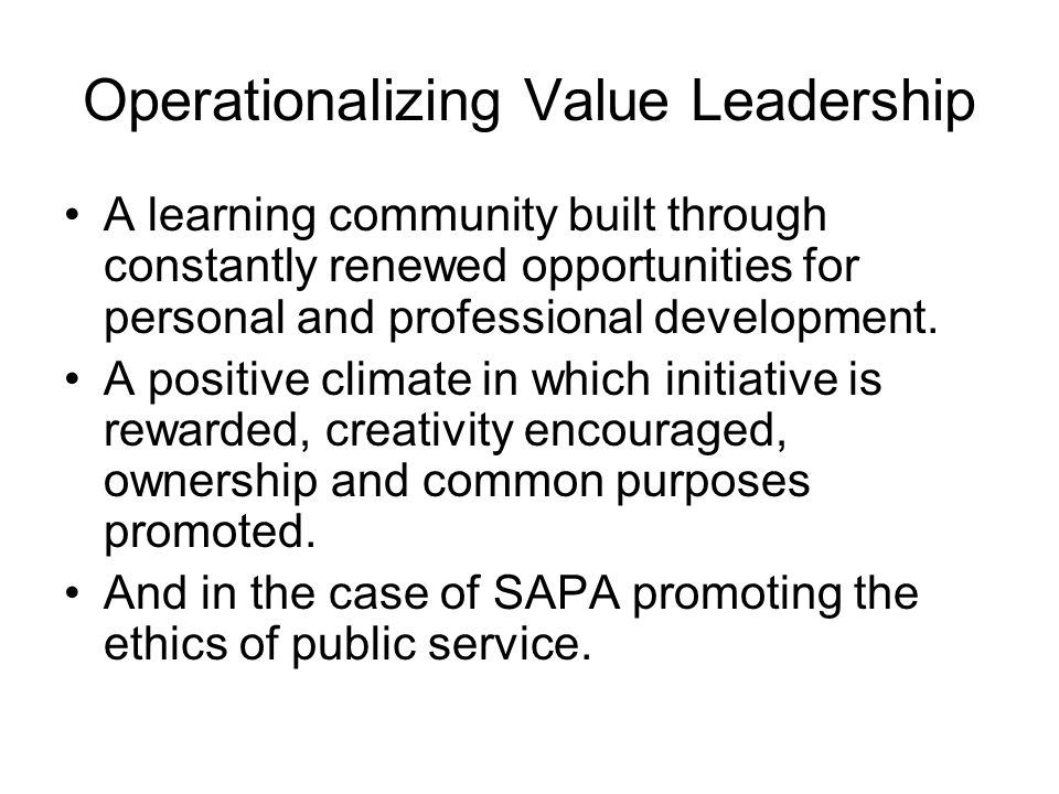 Operationalizing Value Leadership A learning community built through constantly renewed opportunities for personal and professional development.