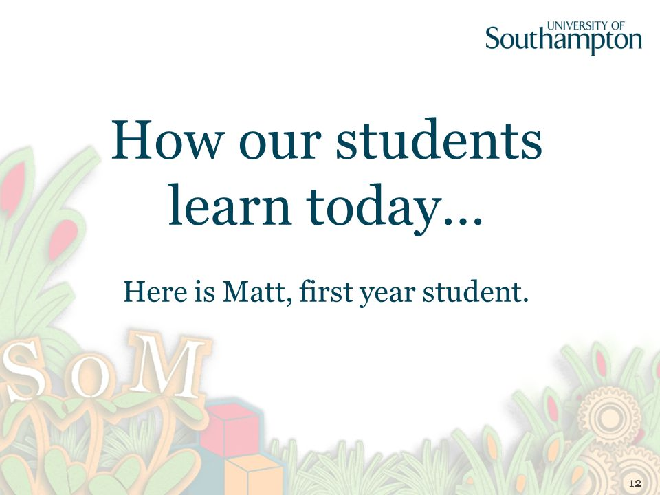How our students learn today… Here is Matt, first year student. 12