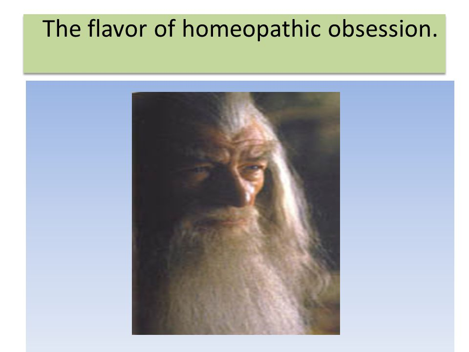 The flavor of homeopathic obsession.