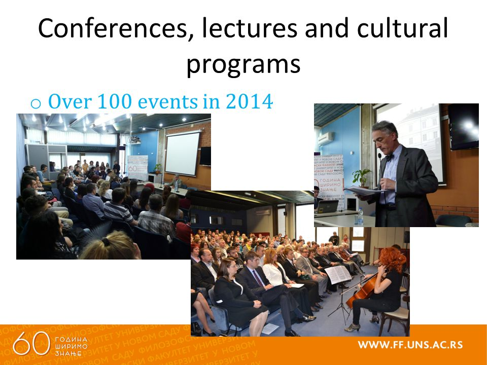 Conferences, lectures and cultural programs o Over 100 events in 2014