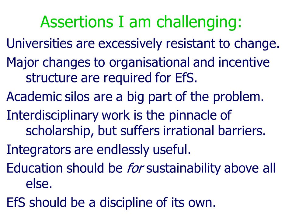 Assertions I am challenging: Universities are excessively resistant to change.